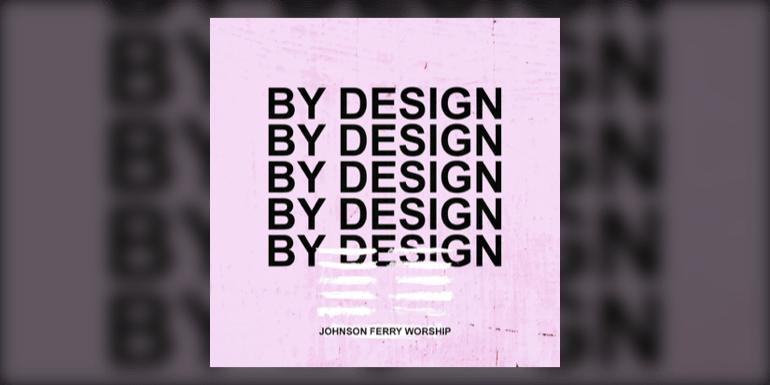 By Design - Johnson Ferry Worship