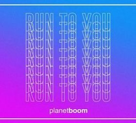 Planetboom - RUN TO YOU