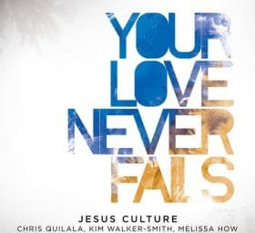 Your Love Never Fails (Live) - Jesus Culture