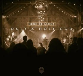 Only a Holy God (Live) - Here Be Lions