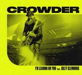 I'm Leaning On You (feat. Riley Clemmons) - Crowder
