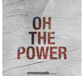 Oh, The Power - Crossroads Music