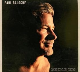 Behold Him - Paul Baloche