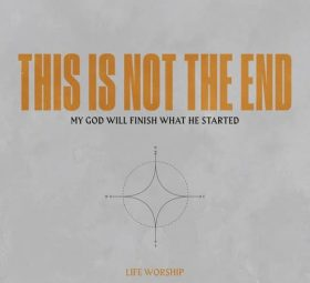 This Is Not The End - LIFE Worship