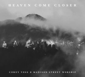 Heaven Come Closer (Live) - Corey Voss & Madison Street Worship