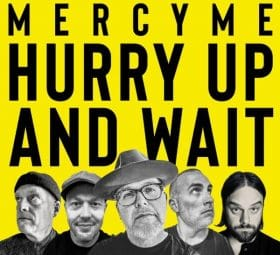 Hurry Up and Wait - MercyMe
