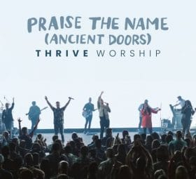 Praise The Name (Ancient Doors) - Thrive Worship