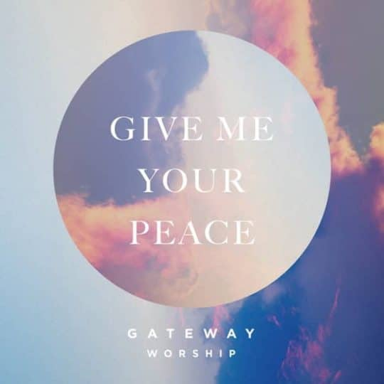 Give Me Your Peace - Gateway Worship