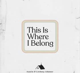 This Is Where I Belong - Austin & Lindsey Adamec