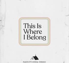 This Is Where I Belong - Austin & Lindsey Adamec