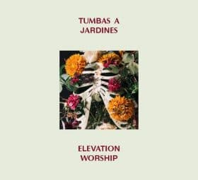 Tumbas a Jardines - Elevation Worship