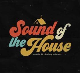 Sound of the House (Live) - Austin & Lindsey Adamec