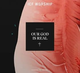 Our God Is Real - ICF Worship