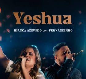 Yeshua (feat. Bianca Azevedo) - Fernandinho