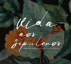 Vida aos Sepulcros (feat. Elevation Worship) - Gabriela Rocha