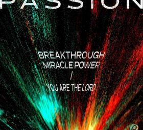 Breakthrough Miracle Power You Are The Lord - Passion