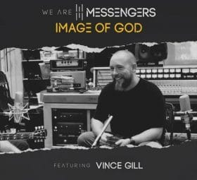 Image Of God (feat. Vince Gill) - We Are Messengers