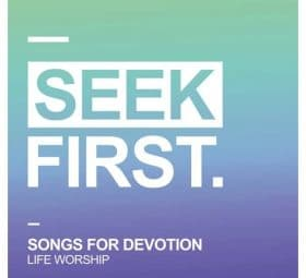 Seek First - Songs for Devotion - LIFE Worship
