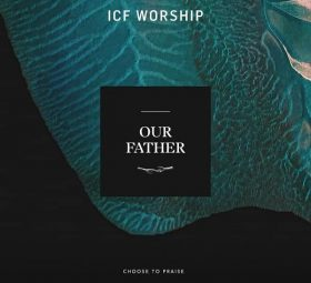 Our Father (Live) - ICF Worship