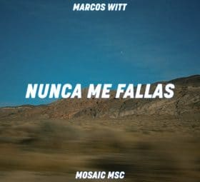 Nunca Me Fallas (feat. Marcos Witt) - Mosaic MSC