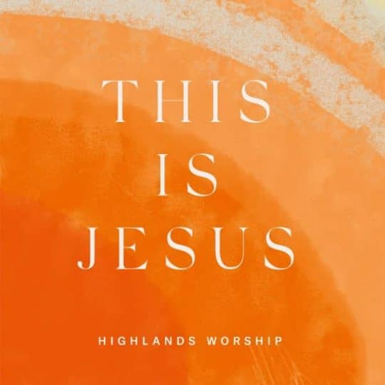 This Is Jesus - Highlands Worship