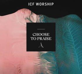 Choose to Praise (Live) - ICF Worship