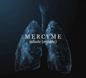 Inhale (Exhale) - MercyMe