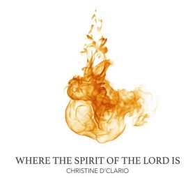 Where The Spirit Of The Lord Is - Christine D'Clario