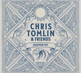 Chris Tomlin & Friends Summer - EP